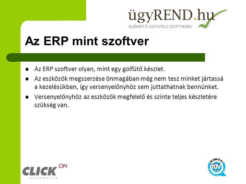 Az ERP mint szoftver Az ERP szoftver olyan, mint egy golfütő készlet. Az eszközök megszerzése önmagában még nem tesz minket jártassá a kezelésükben, í