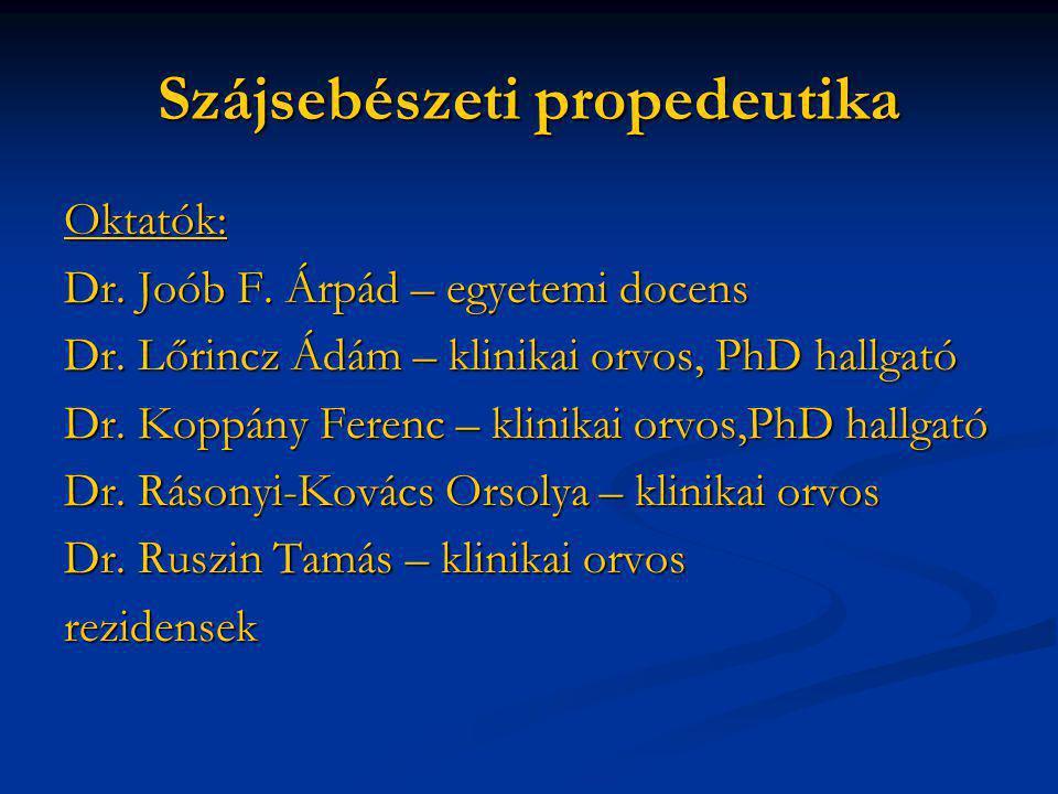 Szájsebészeti propedeutika Oktatók: Dr. Joób F. Árpád – egyetemi docens Dr. Lőrincz Ádám – klinikai orvos, PhD hallgató Dr. Koppány Ferenc – klinikai