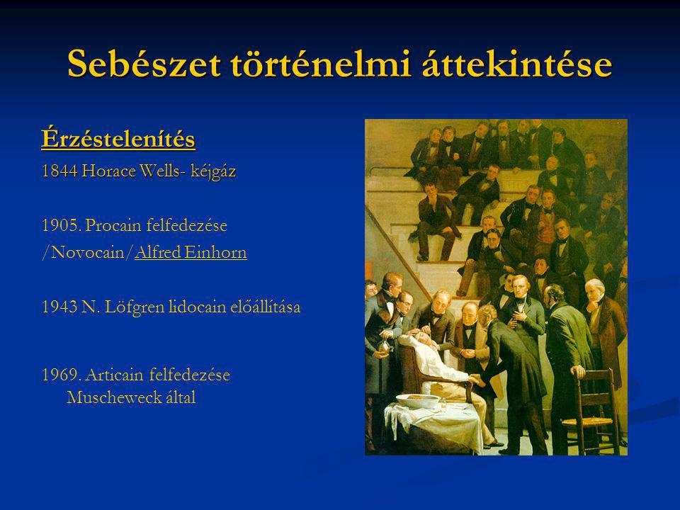 Sebészet történelmi áttekintése Érzéstelenítés 1844 Horace Wells- kéjgáz 1905. Procain felfedezése /Novocain/Alfred Einhorn 1943 N. Löfgren lidocain e