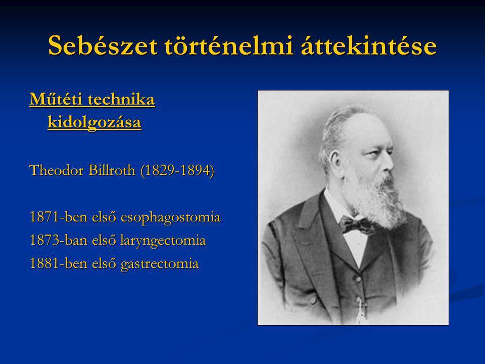 Sebészet történelmi áttekintése Műtéti technika kidolgozása Theodor Billroth (1829-1894) 1871-ben első esophagostomia 1873-ban első laryngectomia 1881