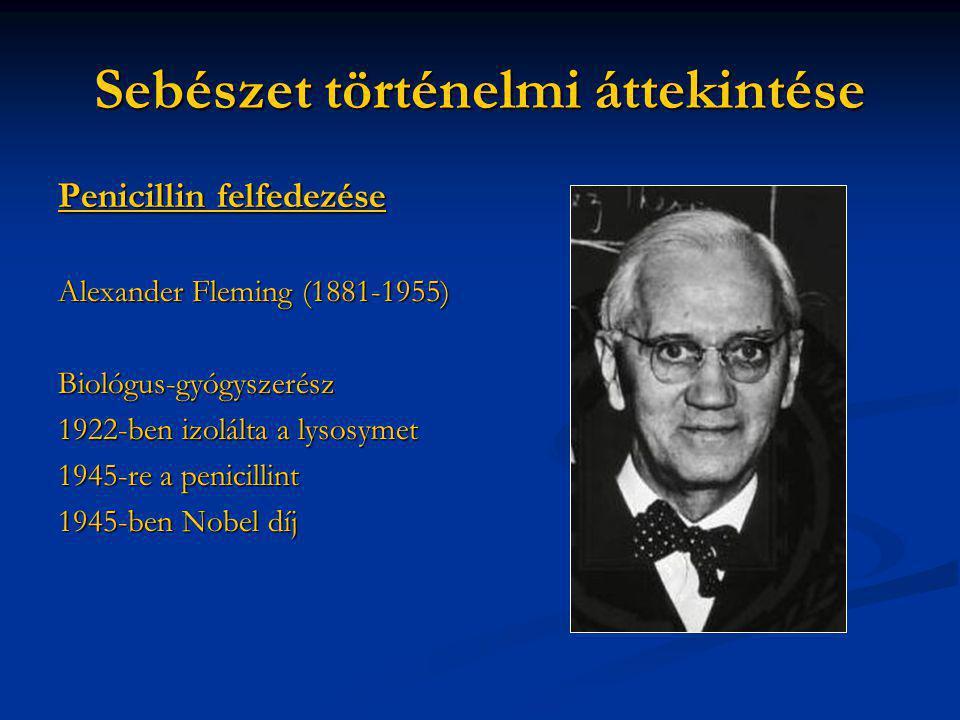 Sebészet történelmi áttekintése Penicillin felfedezése Alexander Fleming (1881-1955) Biológus-gyógyszerész 1922-ben izolálta a lysosymet 1945-re a pen