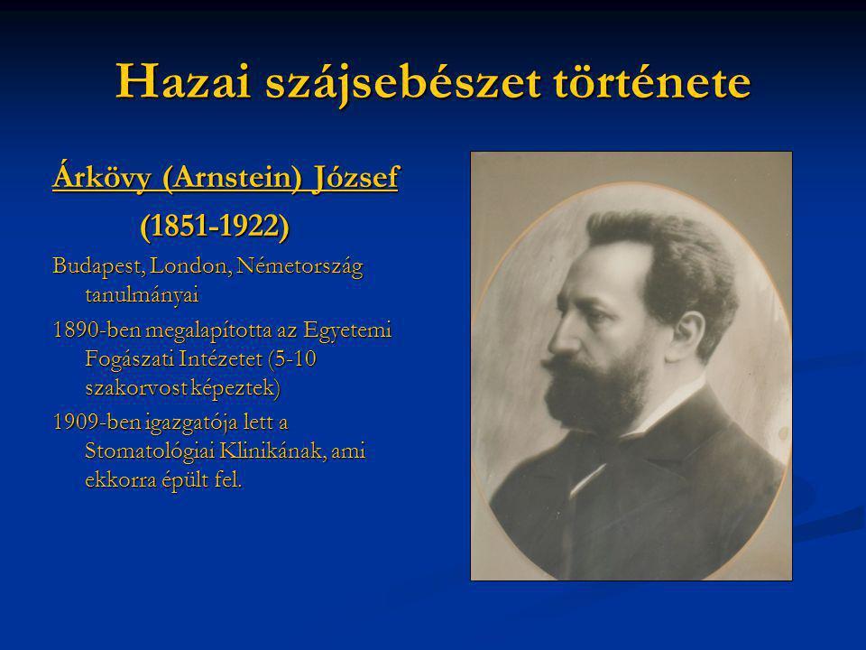 Hazai szájsebészet története Árkövy (Arnstein) József (1851-1922) Budapest, London, Németország tanulmányai 1890-ben megalapította az Egyetemi Fogásza