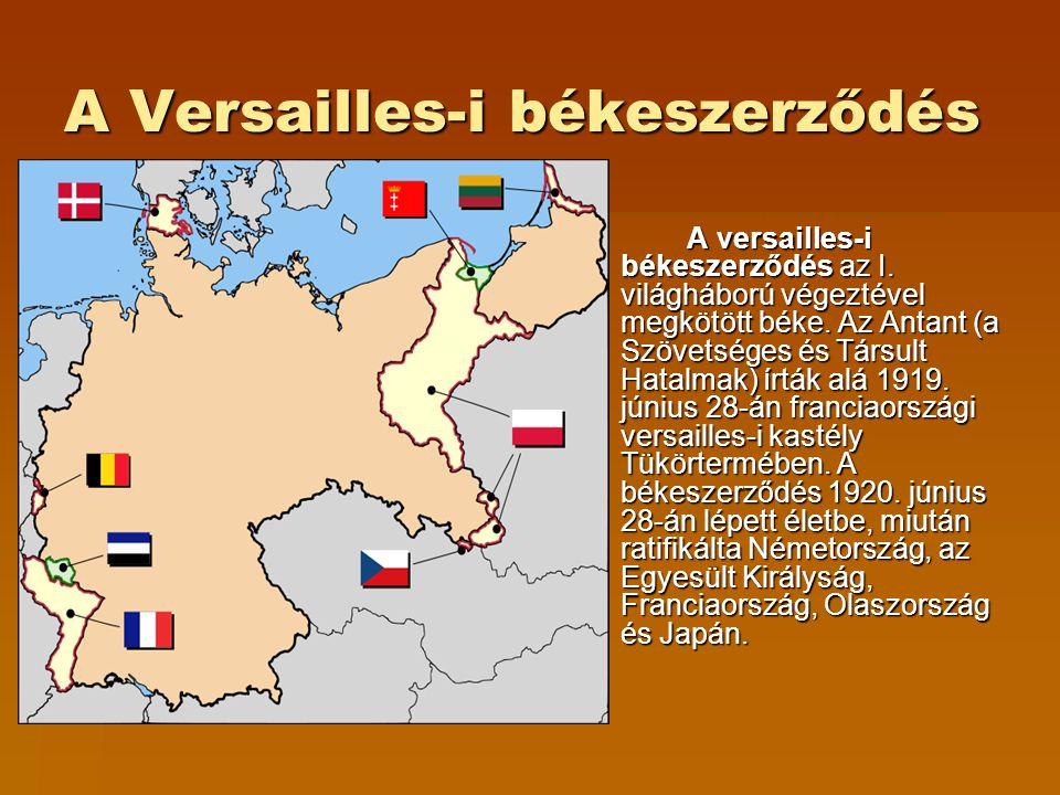 A Versailles-i békeszerződés A versailles-i békeszerződés az I. világháború végeztével megkötött béke. Az Antant (a Szövetséges és Társult Hatalmak) í