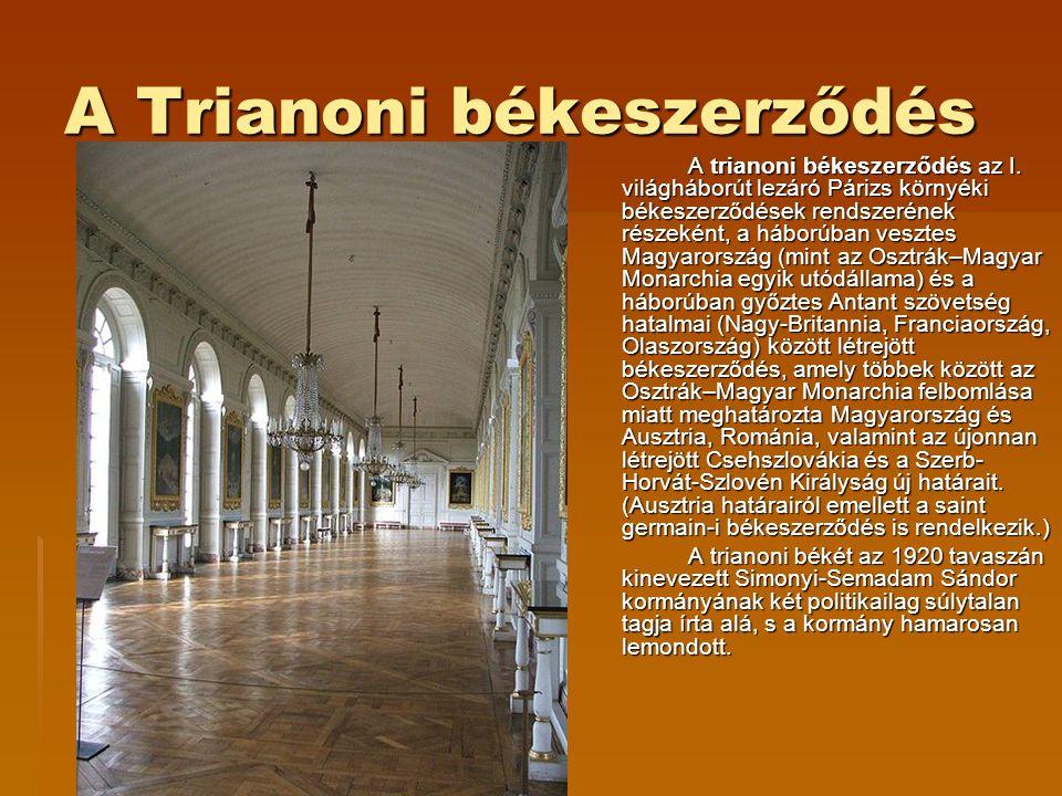 A Trianoni békeszerződés A trianoni békeszerződés az I. világháborút lezáró Párizs környéki békeszerződések rendszerének részeként, a háborúban veszte