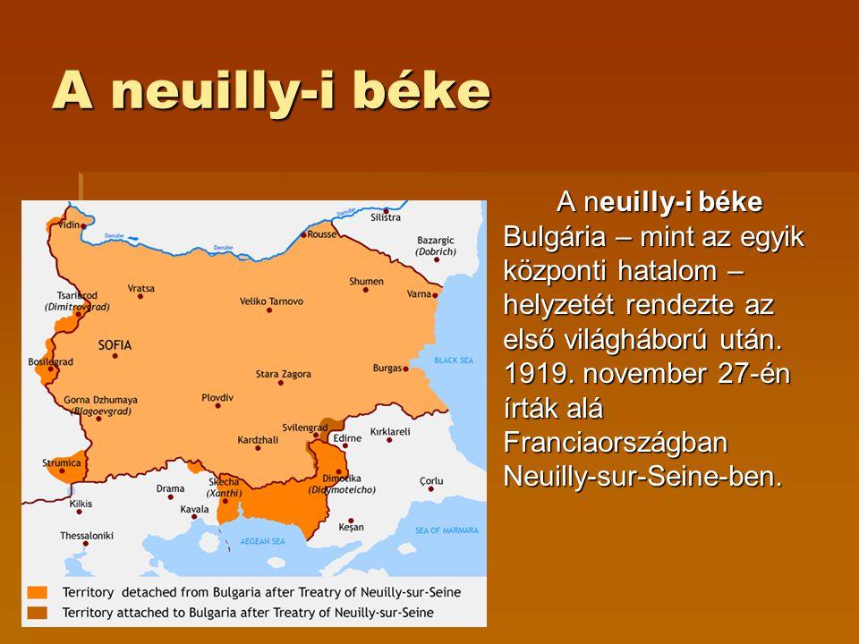 A neuilly-i béke A neuilly-i béke Bulgária – mint az egyik központi hatalom – helyzetét rendezte az első világháború után. 1919. november 27-én írták