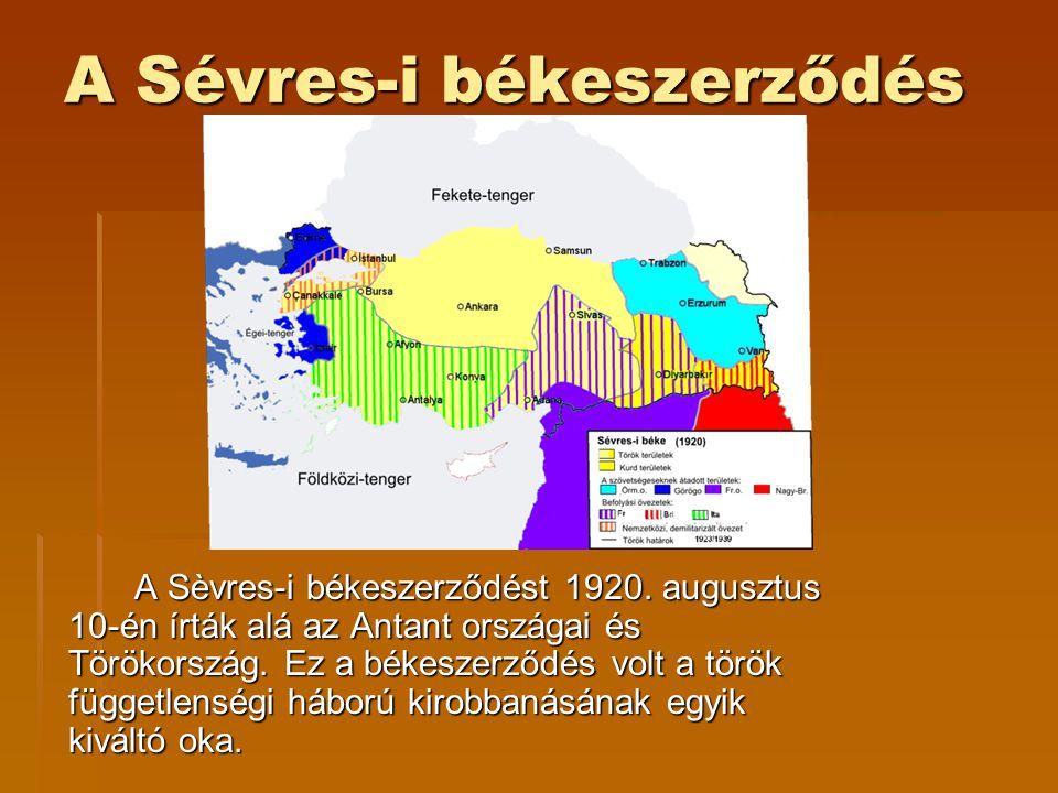 A Sévres-i békeszerződés A Sèvres-i békeszerződést 1920. augusztus 10-én írták alá az Antant országai és Törökország. Ez a békeszerződés volt a török