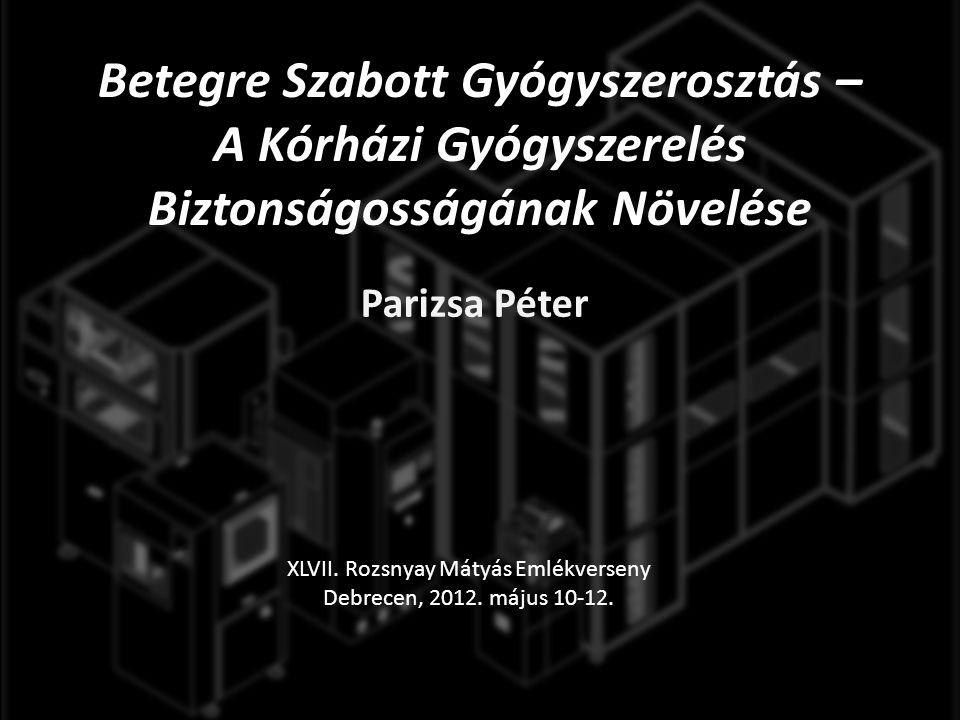 Betegre Szabott Gyógyszerosztás – A Kórházi Gyógyszerelés Biztonságosságának Növelése Parizsa Péter XLVII.