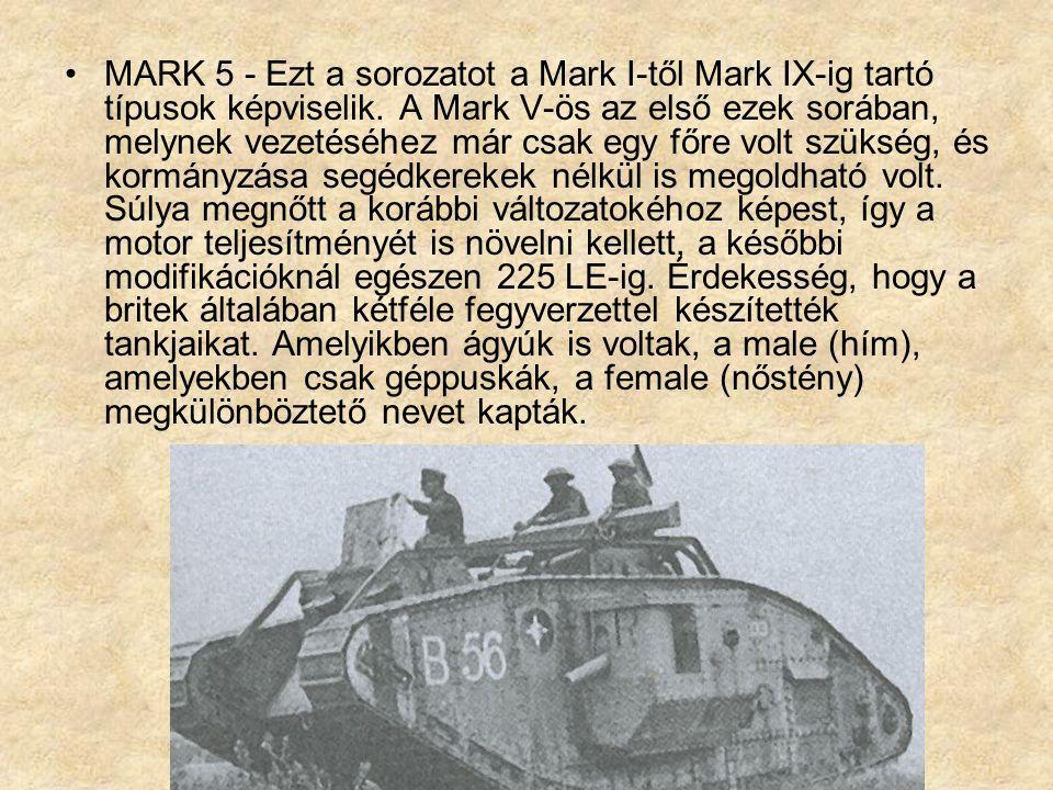 MARK 5 - Ezt a sorozatot a Mark I-től Mark IX-ig tartó típusok képviselik.