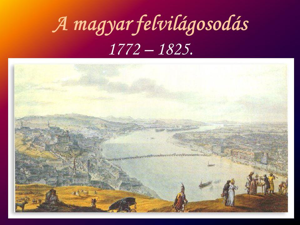 A magyar felvilágosodás 1772 – 1825.