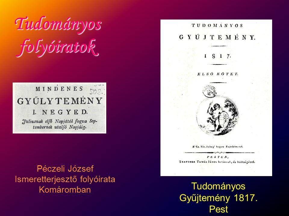 Tudományos folyóiratok Péczeli József Ismeretterjesztő folyóirata Komáromban Tudományos Gyűjtemény 1817. Pest
