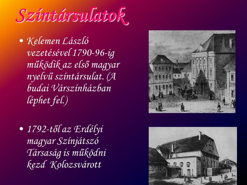 Színtársulatok Kelemen László vezetésével 1790-96-ig működik az első magyar nyelvű színtársulat. (A budai Várszínházban léphet fel.) 1792-től az Erdél