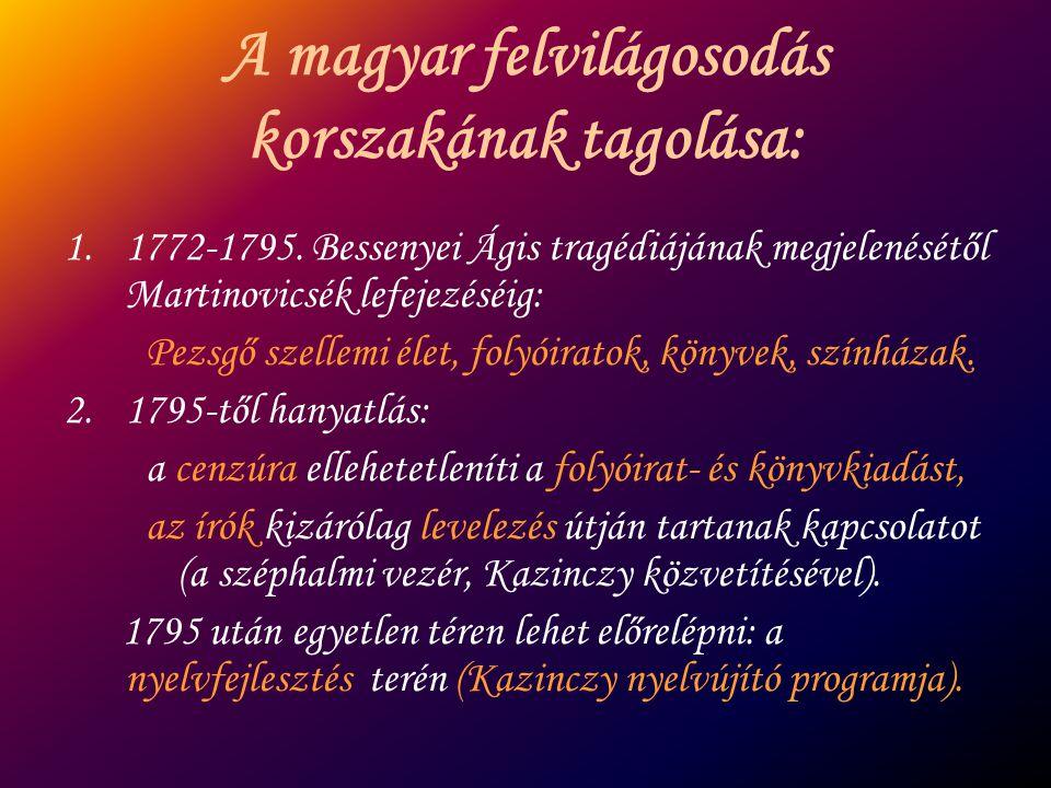 A magyar felvilágosodás korszakának tagolása: 1.1772-1795. Bessenyei Ágis tragédiájának megjelenésétől Martinovicsék lefejezéséig: Pezsgő szellemi éle