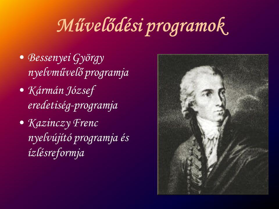 Művelődési programok Bessenyei György nyelvművelő programja Kármán József eredetiség-programja Kazinczy Frenc nyelvújító programja és ízlésreformja