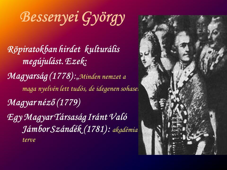 """Bessenyei György Röpiratokban hirdet kulturális megújulást. Ezek: Magyarság (1778) :"""" Minden nemzet a maga nyelvén lett tudós, de idegenen sohasem """" M"""