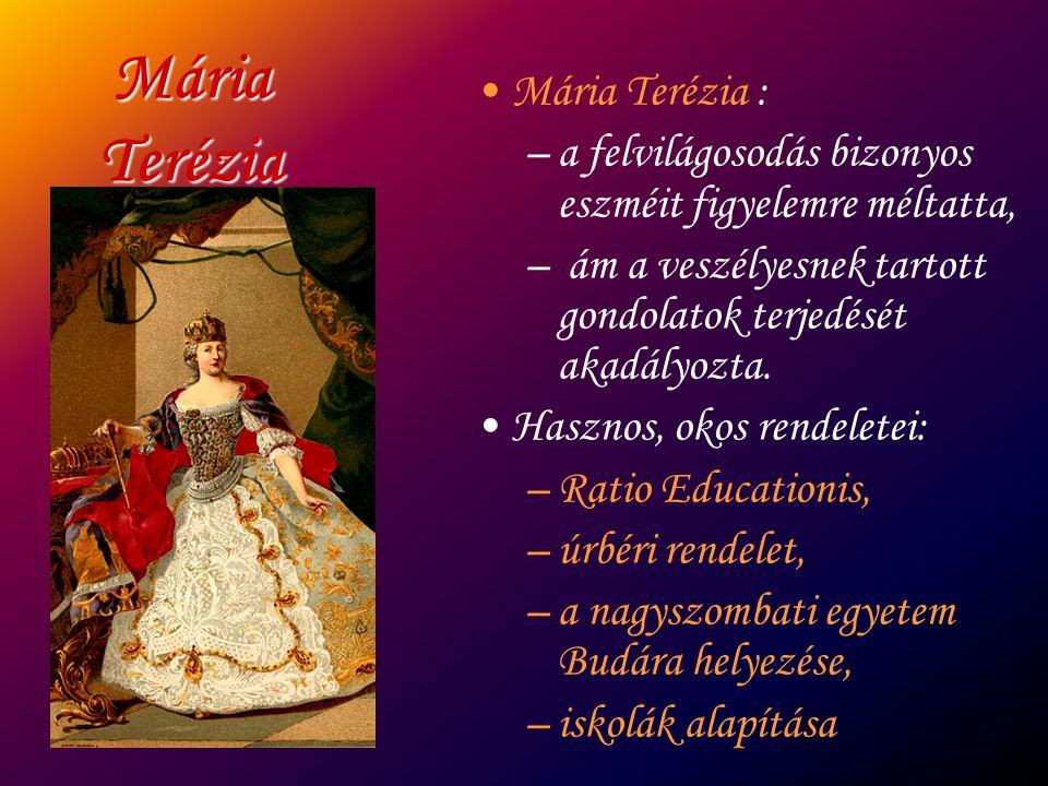 Mária Terézia Mária Terézia : –a felvilágosodás bizonyos eszméit figyelemre méltatta, – ám a veszélyesnek tartott gondolatok terjedését akadályozta. H