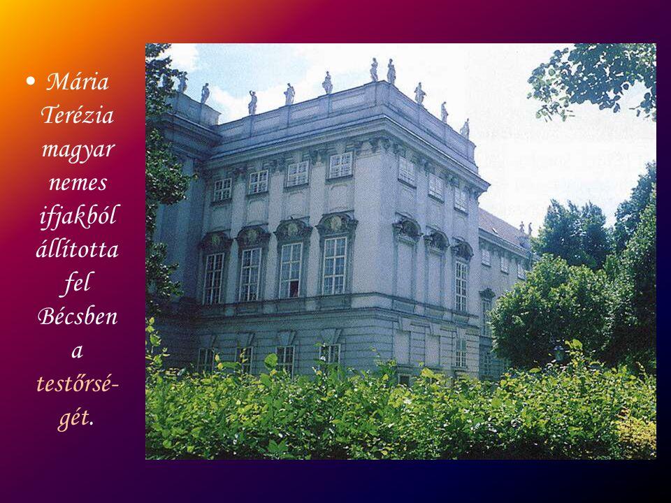 Mária Terézia magyar nemes ifjakból állította fel Bécsben a testőrsé- gét.