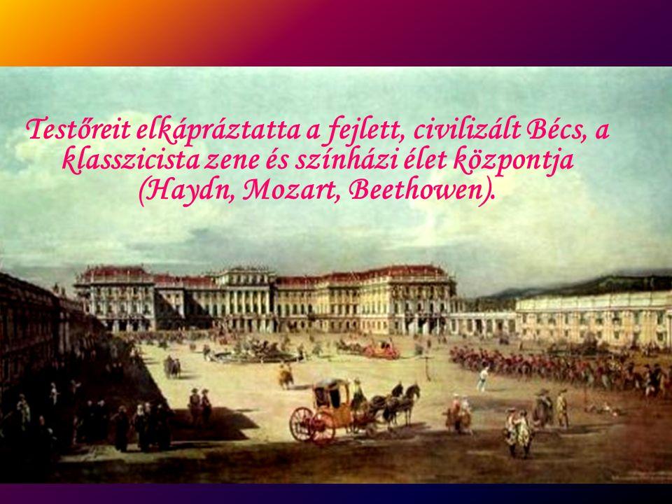 Testőreit elkápráztatta a fejlett, civilizált Bécs, a klasszicista zene és színházi élet központja (Haydn, Mozart, Beethowen).