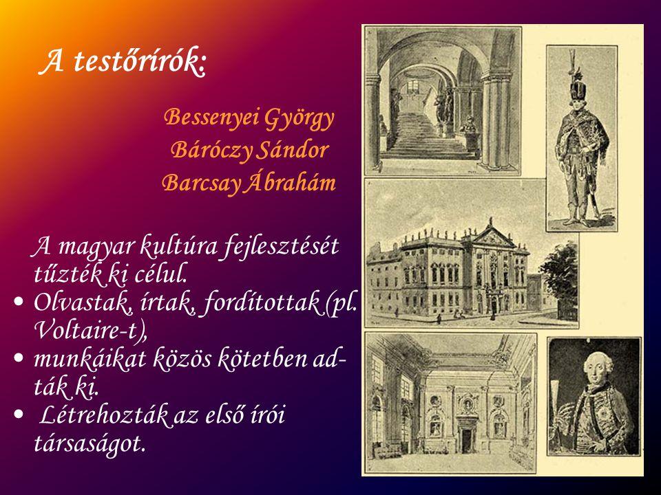 A testőrírók: A magyar kultúra fejlesztését tűzték ki célul. Olvastak, írtak, fordítottak (pl. Voltaire-t), munkáikat közös kötetben ad- ták ki. Létre