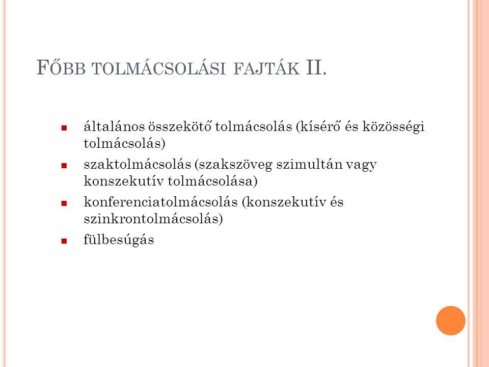 F ŐBB TOLMÁCSOLÁSI FAJTÁK II. általános összekötő tolmácsolás (kísérő és közösségi tolmácsolás) szaktolmácsolás (szakszöveg szimultán vagy konszekutív