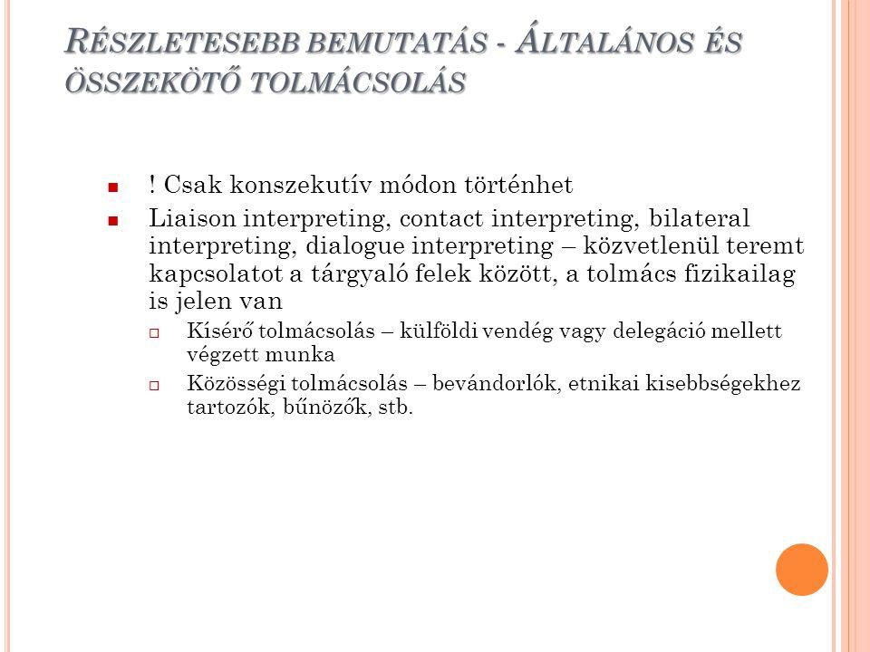 R ÉSZLETESEBB BEMUTATÁS - Á LTALÁNOS ÉS ÖSSZEKÖTŐ TOLMÁCSOLÁS ! Csak konszekutív módon történhet Liaison interpreting, contact interpreting, bilateral