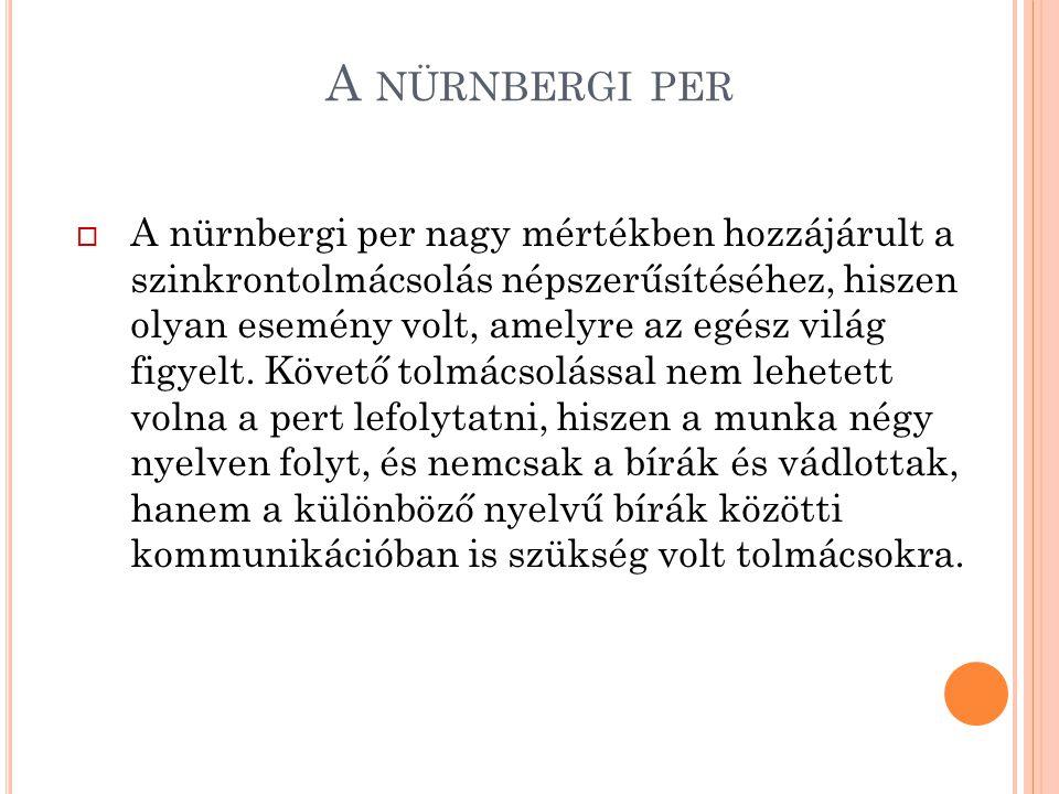 A NÜRNBERGI PER  A nürnbergi per nagy mértékben hozzájárult a szinkrontolmácsolás népszerűsítéséhez, hiszen olyan esemény volt, amelyre az egész vilá