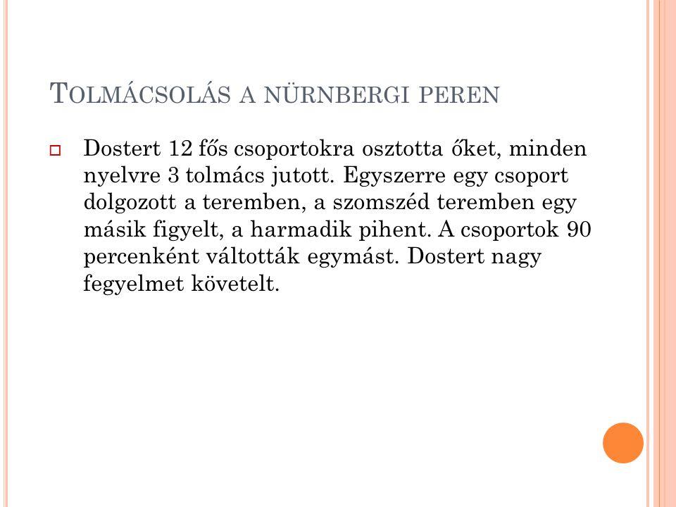 T OLMÁCSOLÁS A NÜRNBERGI PEREN  Dostert 12 fős csoportokra osztotta őket, minden nyelvre 3 tolmács jutott. Egyszerre egy csoport dolgozott a teremben