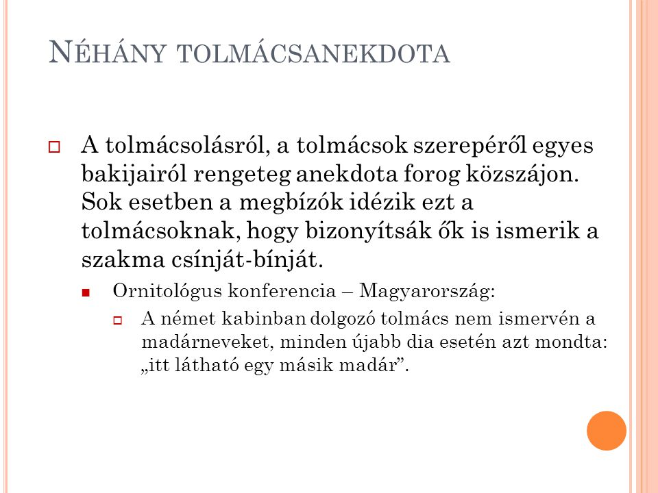 N ÉHÁNY TOLMÁCSANEKDOTA  A tolmácsolásról, a tolmácsok szerepéről egyes bakijairól rengeteg anekdota forog közszájon. Sok esetben a megbízók idézik e