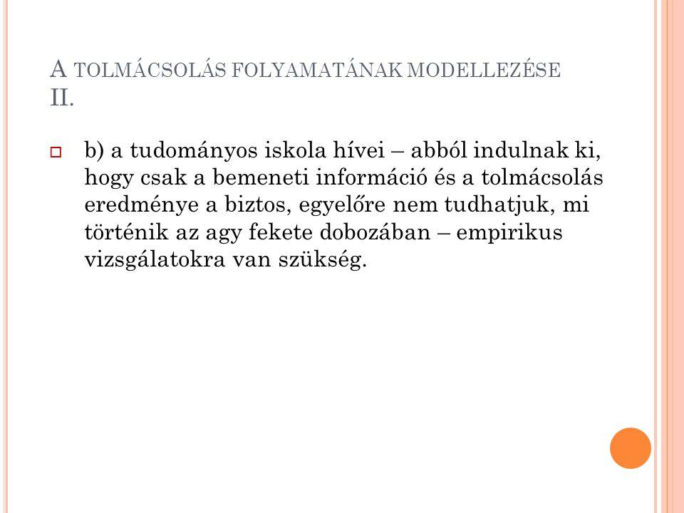 A TOLMÁCSOLÁS FOLYAMATÁNAK MODELLEZÉSE II.  b) a tudományos iskola hívei – abból indulnak ki, hogy csak a bemeneti információ és a tolmácsolás eredmé