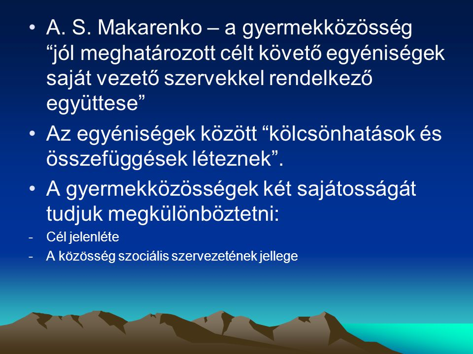 """A. S. Makarenko – a gyermekközösség """"jól meghatározott célt követő egyéniségek saját vezető szervekkel rendelkező együttese"""" Az egyéniségek között """"kö"""