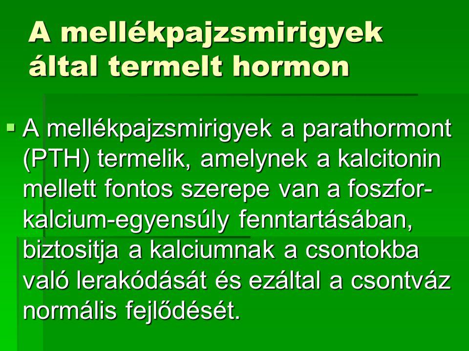 A mellékpajzsmirigyek által termelt hormon  A mellékpajzsmirigyek a parathormont (PTH) termelik, amelynek a kalcitonin mellett fontos szerepe van a f