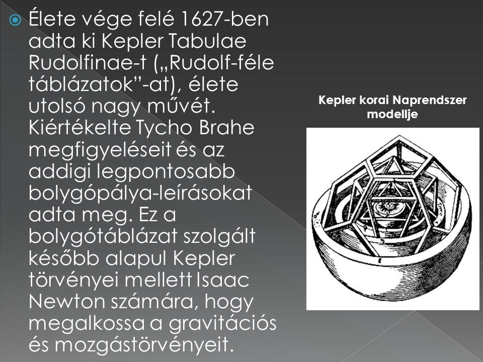 """ Élete vége felé 1627-ben adta ki Kepler Tabulae Rudolfinae-t (""""Rudolf-féle táblázatok""""-at), élete utolsó nagy művét. Kiértékelte Tycho Brahe megfigy"""