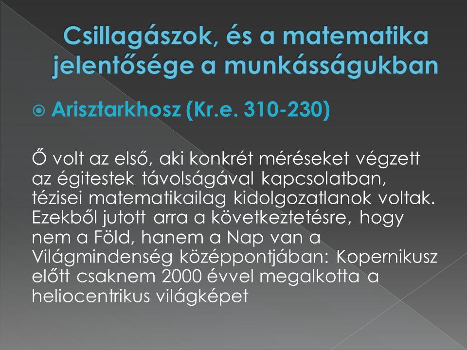  Arisztarkhosz (Kr.e. 310-230) Ő volt az első, aki konkrét méréseket végzett az égitestek távolságával kapcsolatban, tézisei matematikailag kidolgoza