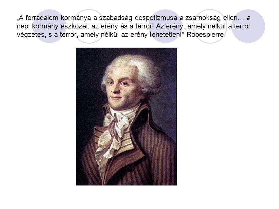 """"""" A forradalom kormánya a szabadság despotizmusa a zsarnokság ellen… a népi kormány eszközei: az erény és a terror."""