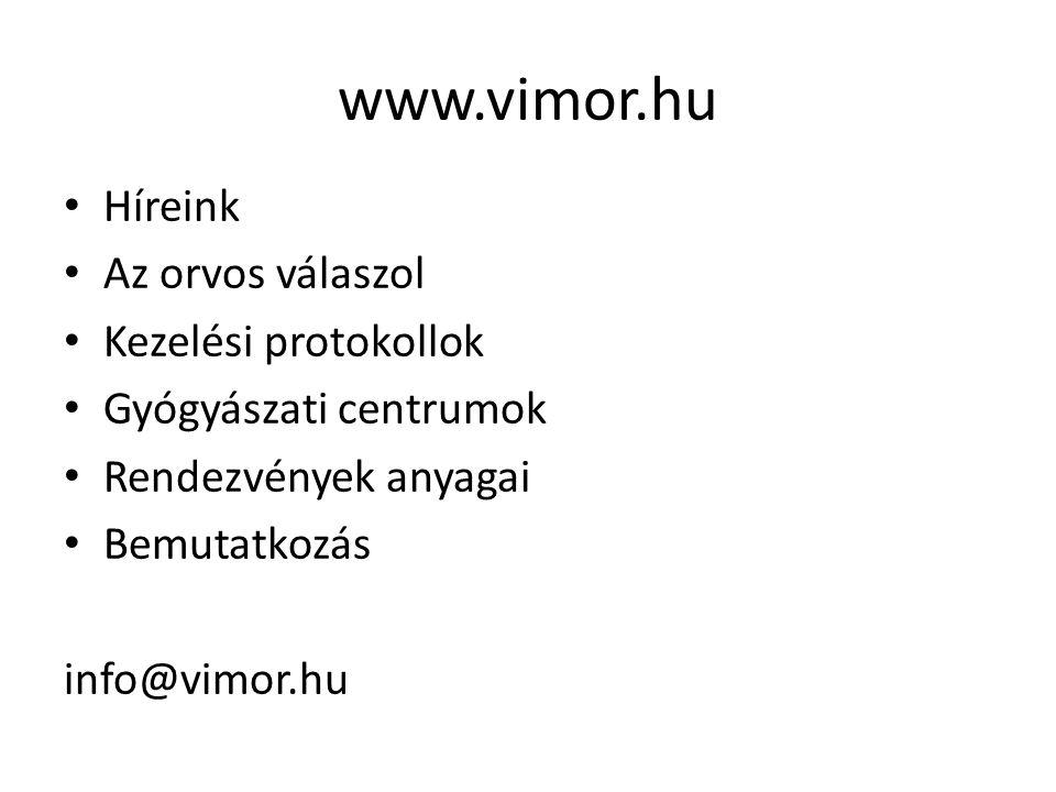 www.vimor.hu Híreink Az orvos válaszol Kezelési protokollok Gyógyászati centrumok Rendezvények anyagai Bemutatkozás info@vimor.hu