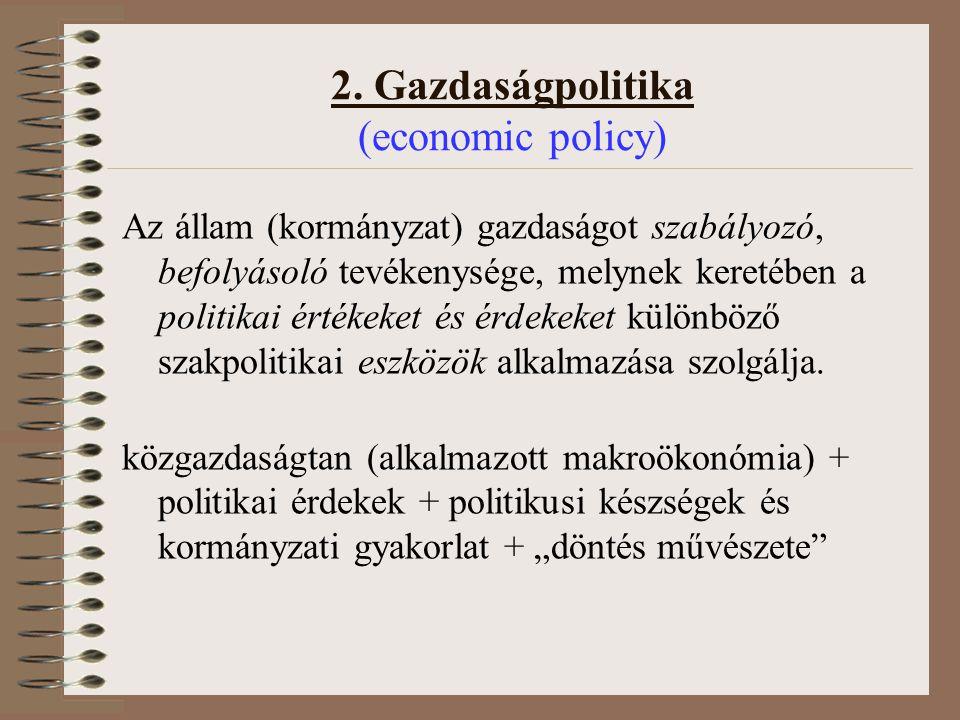 Az állam (kormányzat) gazdaságot szabályozó, befolyásoló tevékenysége, melynek keretében a politikai értékeket és érdekeket különböző szakpolitikai es