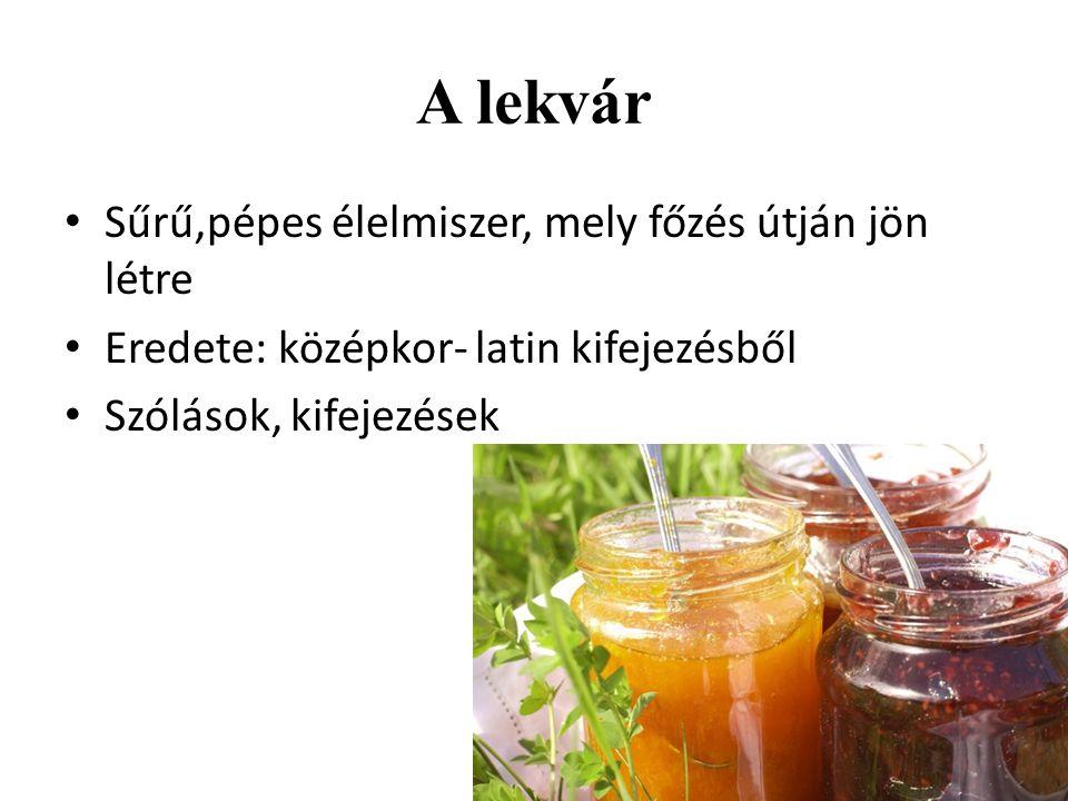 A lekvár Sűrű,pépes élelmiszer, mely főzés útján jön létre Eredete: középkor- latin kifejezésből Szólások, kifejezések