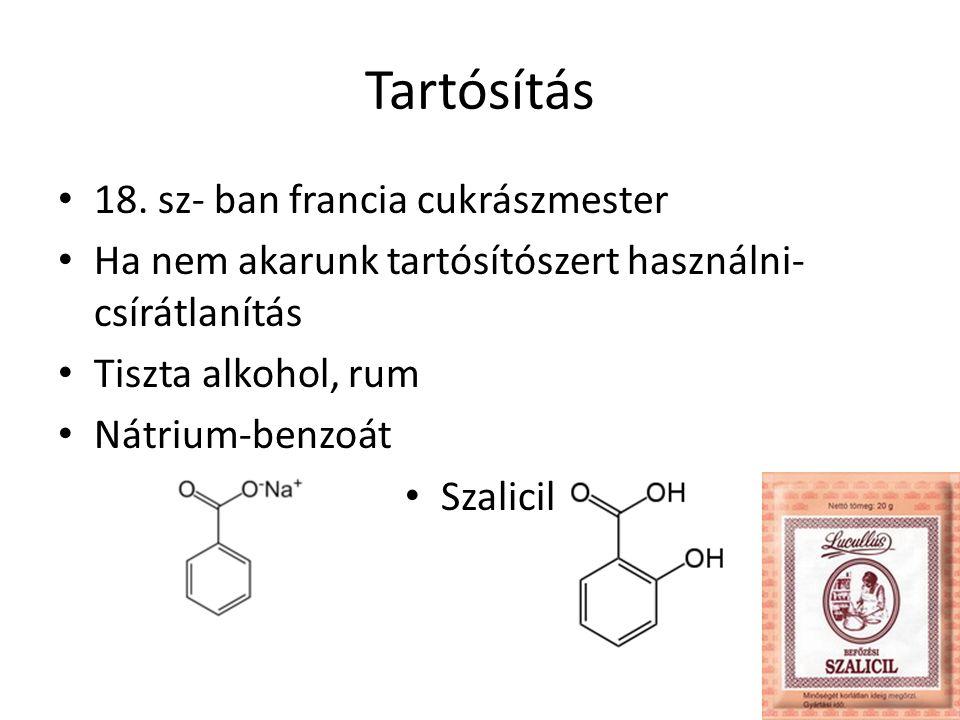 Tartósítás 18. sz- ban francia cukrászmester Ha nem akarunk tartósítószert használni- csírátlanítás Tiszta alkohol, rum Nátrium-benzoát Szalicil