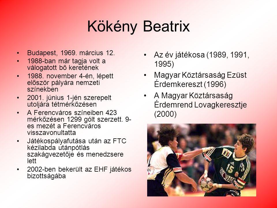 Kökény Beatrix Budapest, 1969. március 12. 1988-ban már tagja volt a válogatott bő keretének 1988. november 4-én, lépett először pályára nemzeti színe