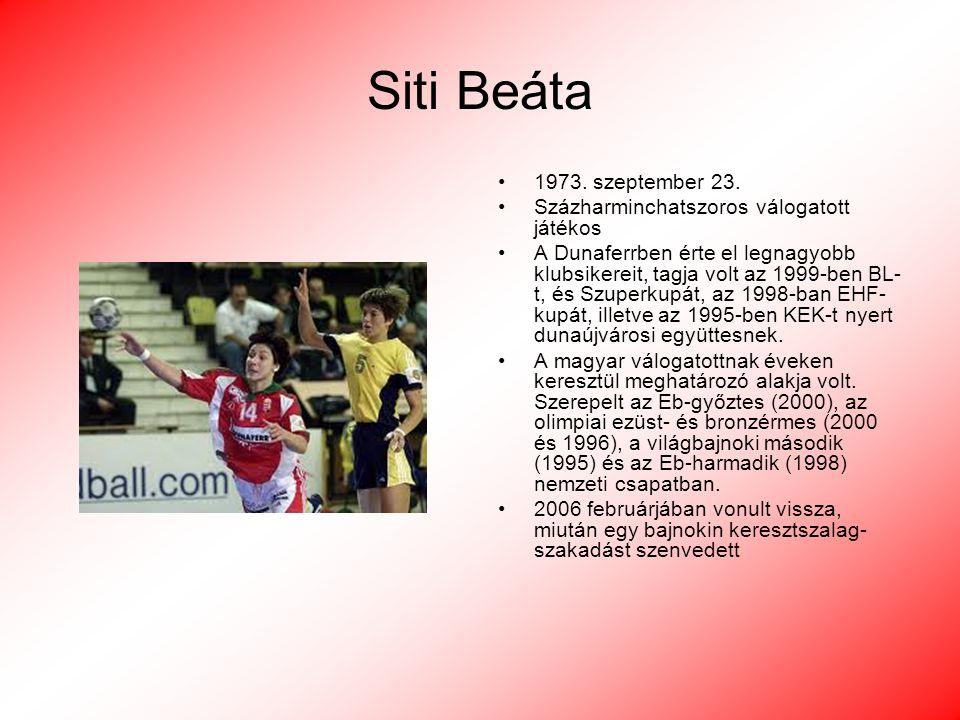 Siti Beáta 1973. szeptember 23. Százharminchatszoros válogatott játékos A Dunaferrben érte el legnagyobb klubsikereit, tagja volt az 1999-ben BL- t, é