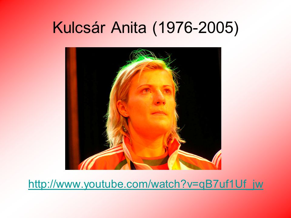 Kulcsár Anita (1976-2005) http://www.youtube.com/watch?v=qB7uf1Uf_jw