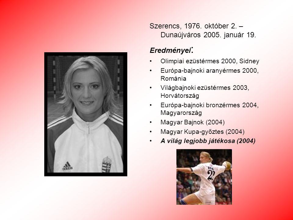 Szerencs, 1976. október 2. – Dunaújváros 2005. január 19. Eredményei : Olimpiai ezüstérmes 2000, Sidney Európa-bajnoki aranyérmes 2000, Románia Világb