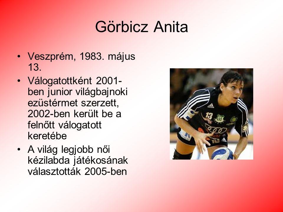 Görbicz Anita Veszprém, 1983. május 13. Válogatottként 2001- ben junior világbajnoki ezüstérmet szerzett, 2002-ben került be a felnőtt válogatott kere