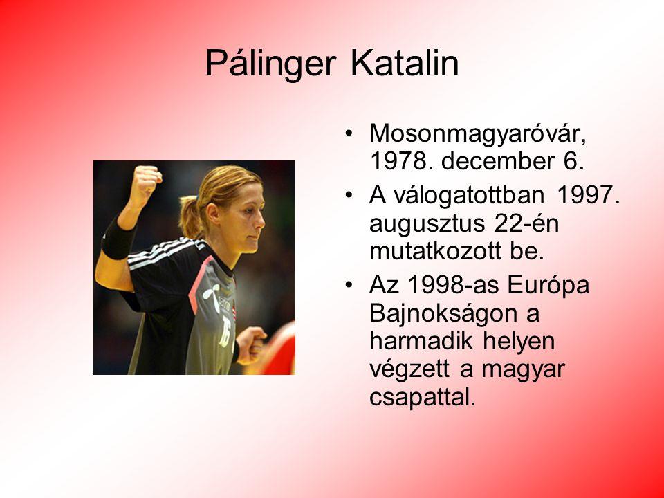 Pálinger Katalin Mosonmagyaróvár, 1978. december 6. A válogatottban 1997. augusztus 22-én mutatkozott be. Az 1998-as Európa Bajnokságon a harmadik hel