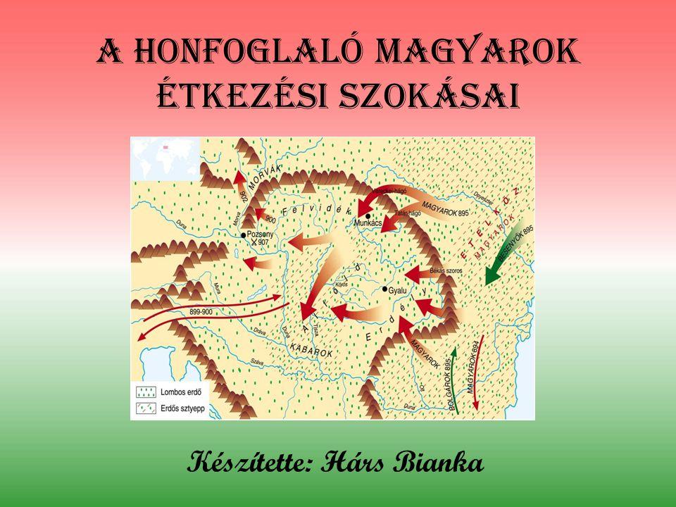 A honfoglaló magyarok étkezési szokásai Készítette: Hárs Bianka
