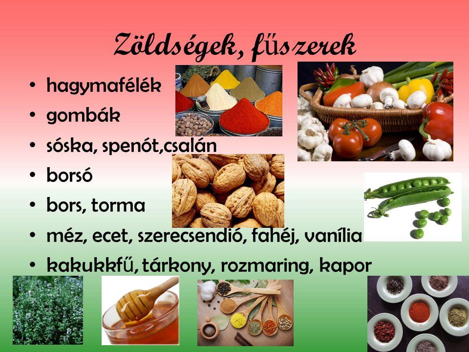 Zöldségek, f ű szerek hagymafélék gombák sóska, spenót,csalán borsó bors, torma méz, ecet, szerecsendió, fahéj, vanília kakukkf ű, tárkony, rozmaring,