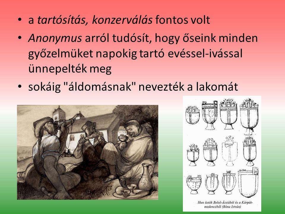 a tartósítás, konzerválás fontos volt Anonymus arról tudósít, hogy őseink minden győzelmüket napokig tartó evéssel-ivással ünnepelték meg sokáig