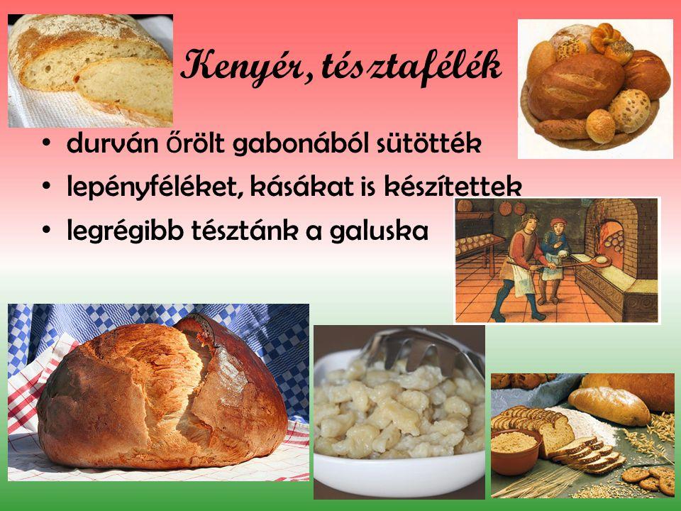 Kenyér, tésztafélék durván ő rölt gabonából sütötték lepényféléket, kásákat is készítettek legrégibb tésztánk a galuska