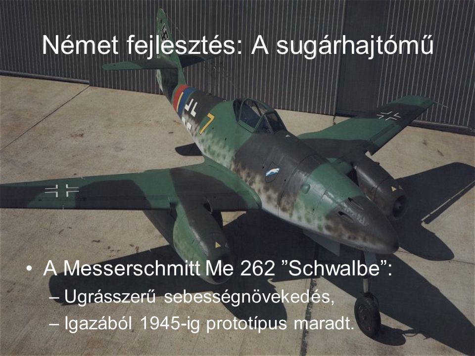 Német fejlesztés: A sugárhajtómű A Messerschmitt Me 262 Schwalbe : –Ugrásszerű sebességnövekedés, –Igazából 1945-ig prototípus maradt.