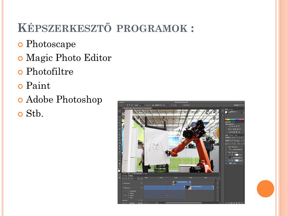 K ÉPSZERKESZTŐ PROGRAMOK : Photoscape Magic Photo Editor Photofiltre Paint Adobe Photoshop Stb.