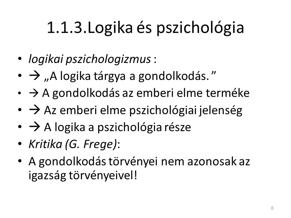 """1.1.3.Logika és pszichológia logikai pszichologizmus :  """"A logika tárgya a gondolkodás. """"  A gondolkodás az emberi elme terméke  Az emberi elme psz"""
